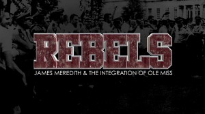 REBELS: James Meredith & the Integration of Ole Miss